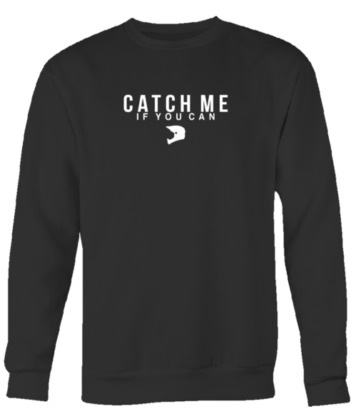 CATCH ME IF YOU CAN SWEATSHIRT (DARK)