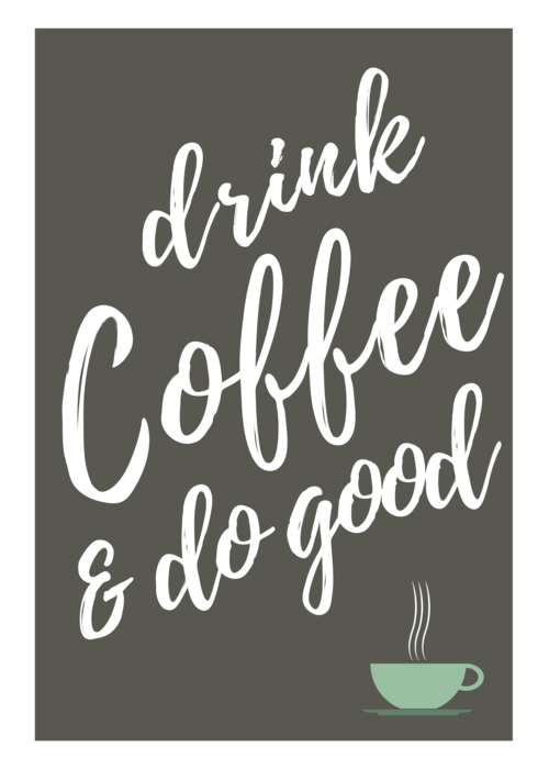 Drink Coffee, Do Good  - JULISTE 240G GLOSSY PAPER