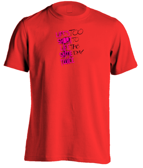 Life's Too Short To Live The Same Day Twice - Mens Tee - Red