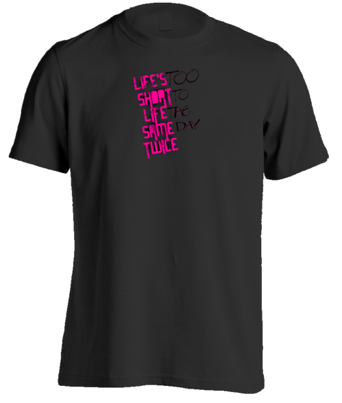 Life's Too Short To Live The Same Day Twice - Men's Tee