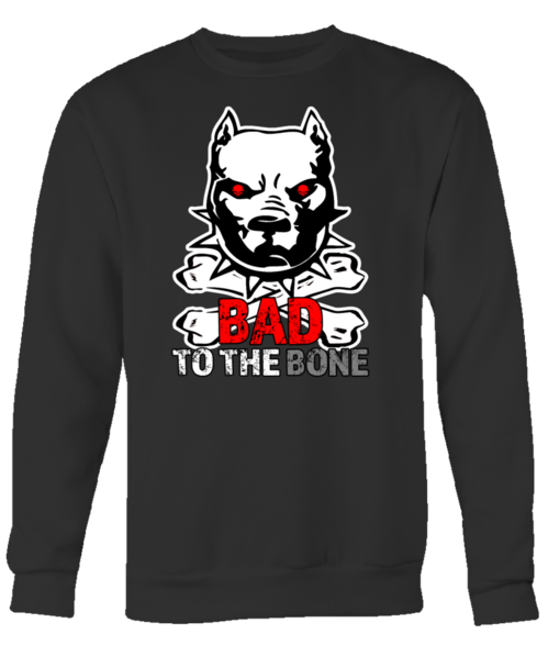 Bad to the bone sweatshirt design